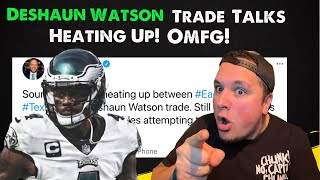 Breaking: Deshaun Watson Trade To Eagles Heating Up l Eagles Are Going TO DO IT! l OMG!! WHAAT!