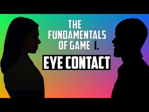 The Fundamentals Of Game (Part I. Eye Contact)