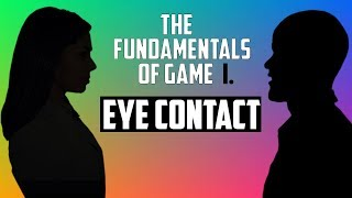 The Fundamentals Of Game (I. Eye Contact)