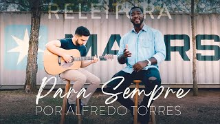 Para Sempre (Releitura) | Alfredo Torres