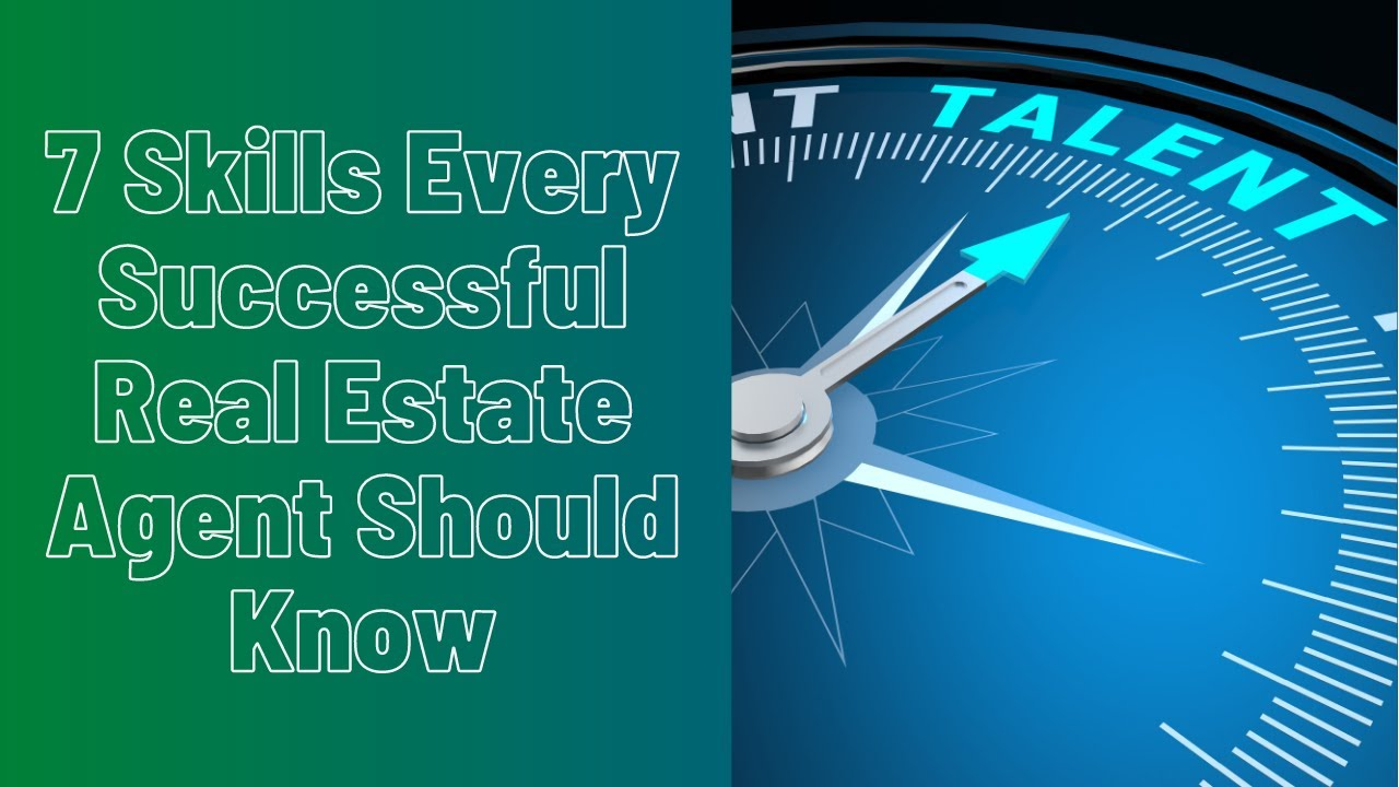 7 Skills Every Successful Real Estate Agent Must Have