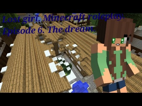 Lost girl. (Minecraft roleplay) Episode 6. The dream.