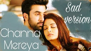 Channa mereya - sad version |unplugged Arijit singh | full song