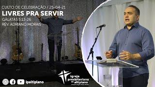 Livres Para Servir - Culto de Celebração - IPA - 25/04