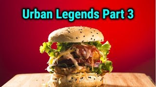 Urban Legends - Part 3 - Fast Food Edition