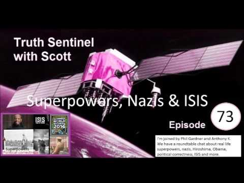 Truth Sentinel with Scott episode 73 (Superpowers, Nazis & ISIS)