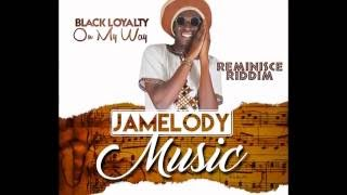 Black Loyalty - On My Way - Reminisce Riddim (official audio)