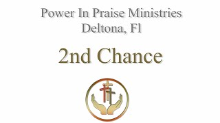 2nd chance | Power In Praise Deltona