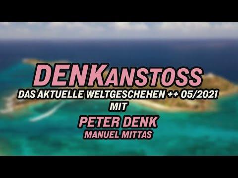 DENKanstoss ++ Das aktuelle Weltgeschehen 05/2021 - mit Peter Denk & Manuel Mittas + ROHFASSUNG
