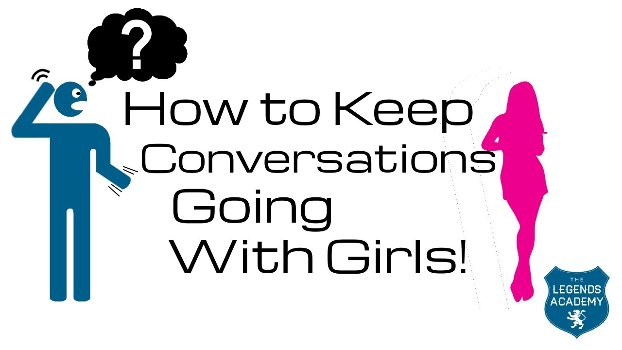 How to get a good conversation going with a girl