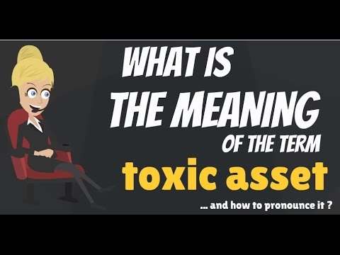 What is TOXIC ASSET? What does TOXIC ASSET mean? TOXIC ASSET meaning, definition & explanation