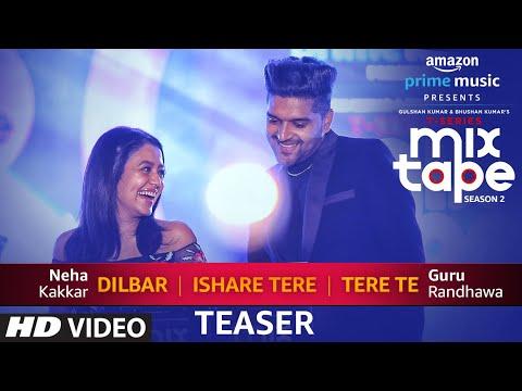 Song Teaser: Dilbar/Ishare Tere/Tere Te | T-Series MixTape Season 2 | Neha Kakkar & Guru Randhawa