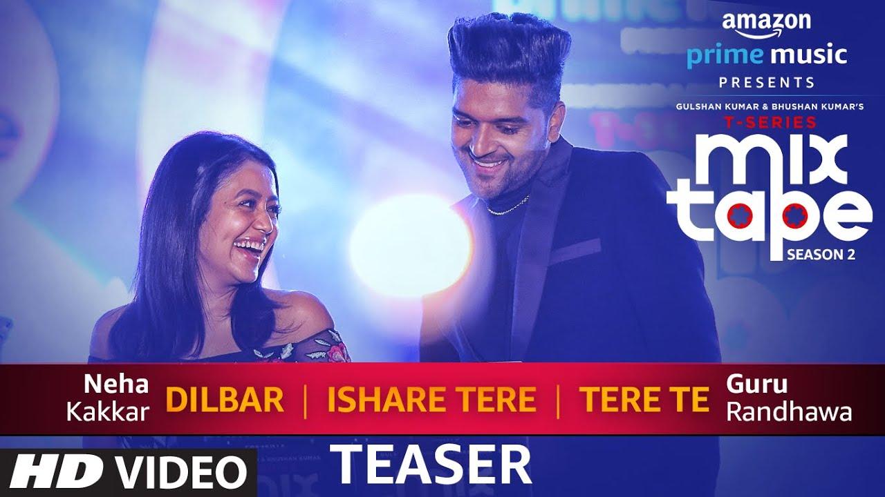 Download Song Teaser: Dilbar/Ishare Tere/Tere Te | T-Series MixTape Season 2 | Neha Kakkar & Guru Randhawa