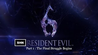 Resident Evil 6 Part 1: The Final Struggle Begins  1080p Longplay Lets Play No Commentary