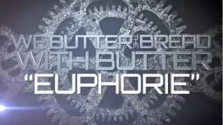 We Butter the Bread with Butter - Euphorie (Official Lyrics Video)