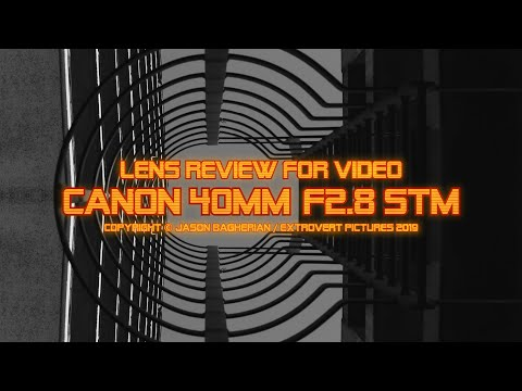 Lens Review For Video: Canon EF 40mm F/2.8 STM