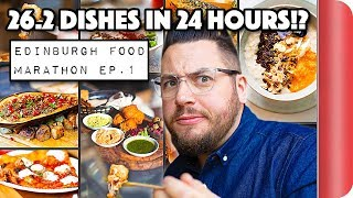 FOOD MARATHON CHALLENGE | 26.2 Dishes in 24 Hours | EDINBURGH Ep.1