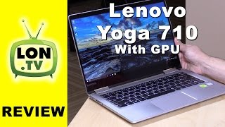 Lenovo Yoga 710 Review (With Nvidia GPU) - Is it the ideal college laptop / 2 in 1?