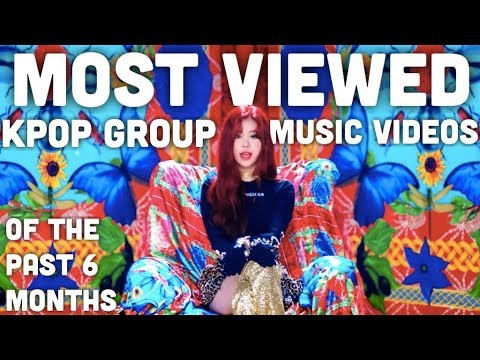 Most Viewed KPOP Group Music Videos of the Past 6 Months
