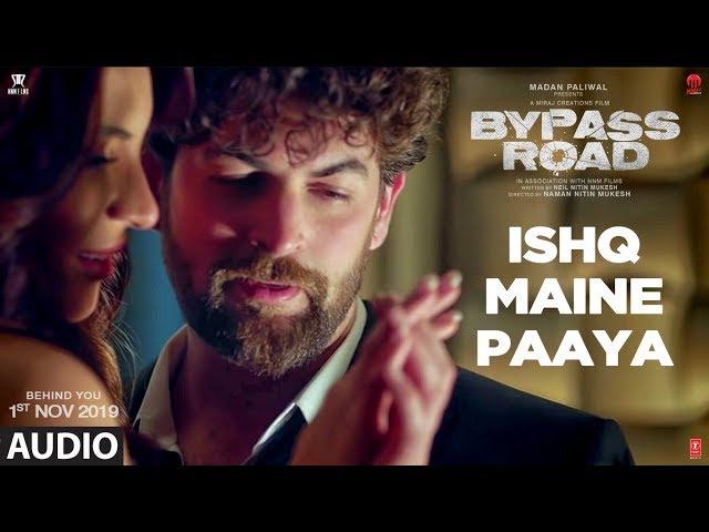 Full Audio: ISHQ MAINE PAAYA | Bypass Road | Neil Nitin Mukesh, Adah S | SHAARIB & TOSHI