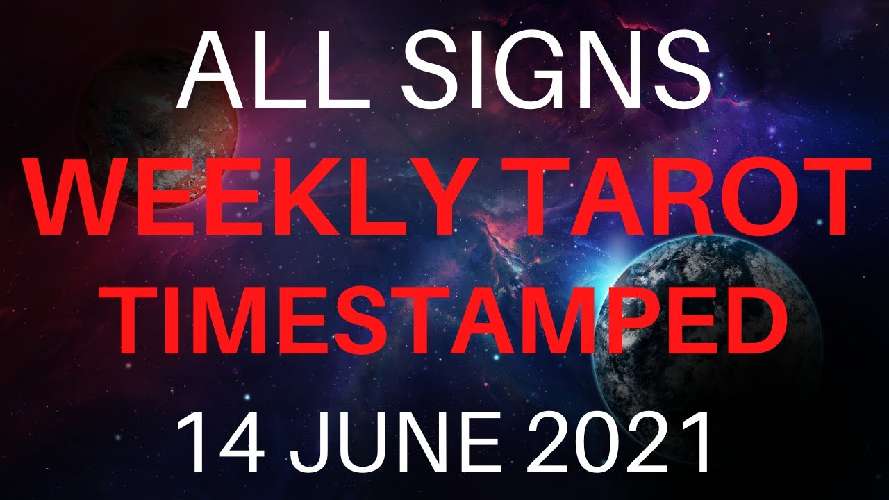 ALL SIGNS WEEKLY TAROT GUIDANCE 14 JUNE 2021 TIMESTAMPED