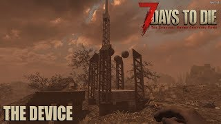 7 Days To Die (Alpha 17.1) - The Device (Day 52)