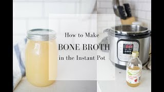 How to Make Homemade Bone Broth in the Instant Pot