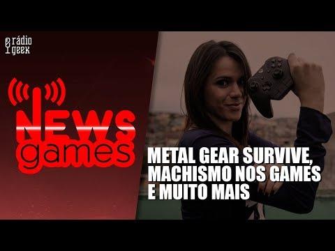 Metal Gear Survive, Machismo nos Games e Mais // NewsGames // Radio Geek
