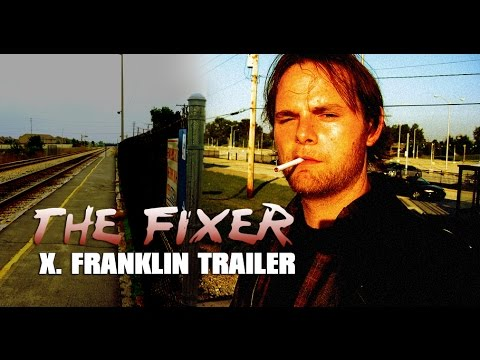 "THE FIXER ""X. Franklin"" Character Trailer"