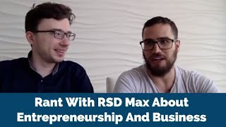 In this awesome rant with rsd max (maximilian berger) we discuss how to become successful business, recruitment, etc. add me on facebook: http://www.faceb...