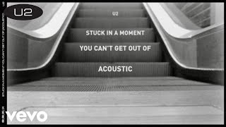 U2 - Stuck In A Moment You Can't Get Out Of (Acoustic Version / Lyric Video)