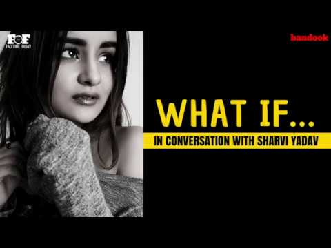 What If... A conversation with Sharvi Yadav