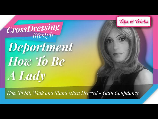 Crossdressing Deportment How to Walk how to stand and How to sit with more confidence when dressed