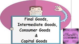V-46 Final Goods || Intermediate Goods || Consumer Goods || Capital Goods