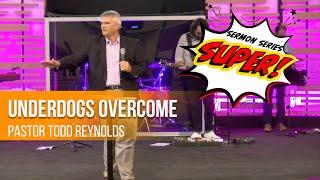 Underdogs Overcome | Pastor Todd Reynolds | Worship Service
