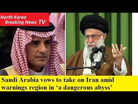 Saudi Arabia vows to take on Iran amid warnings region in 'a dangerous abyss'