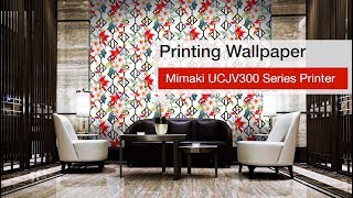 Mimaki UCJV300 Series- Printing Wallpaper