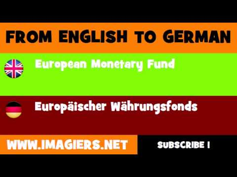 FROM ENGLISH TO GERMAN = European Monetary Fund