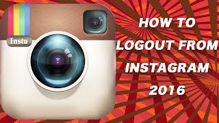 HOW TO LOGOUT FROM INSTAGRAM 2016 UPDATE - EASY SOLUTION