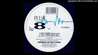 Friends Of Mathew~Out There [Technomix]