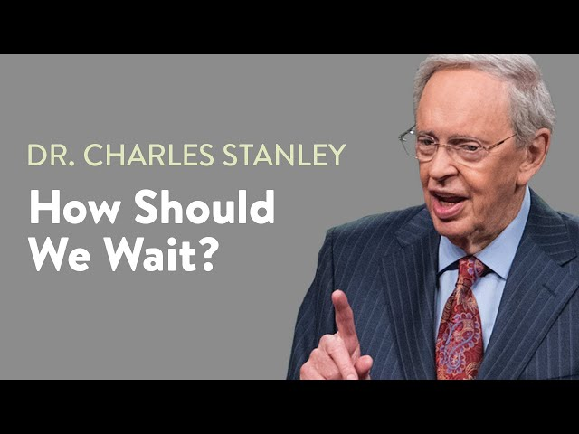 How Should We Wait? – Dr. Charles Stanley