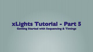 xlights 2015 version 4 tutorial part 5 getting started with sequencing timings