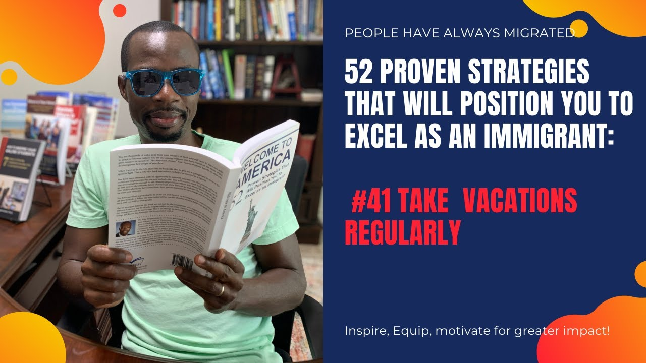 52 Proven Strategies That Will Position You to Excel as an Immigrant #41 Take Vacations Regularly