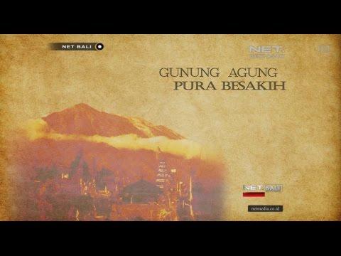 BALI STORY | LETUSAN GUNUNG AGUNG & PURA BESAKIH | NET BALI