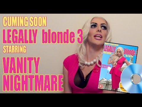 Legally Blonde 3 CUMING SOON!! STARRING VANITY NIGHTMARE