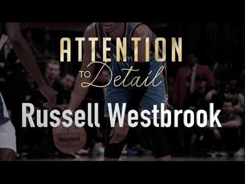 Attention to Detail: Russell Westbrook