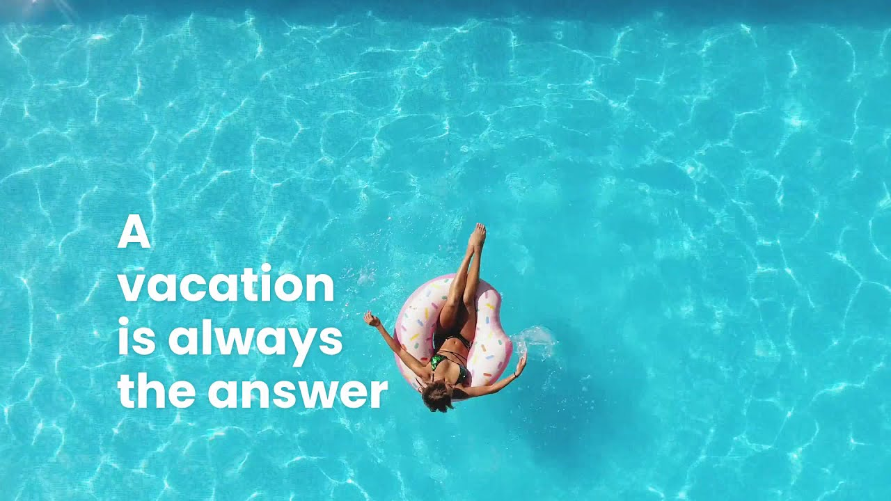 A Vacation is always the Answer