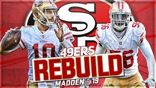 Rebuilding The San Francisco 49ers | Can Garoppolo Live Up To Contract? | Madden 19 Franchise Mode