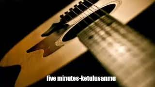 Download lagu Five minutes-ketulusanmu