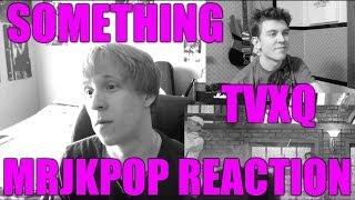 TVXQ ! 동방신기 Something Music Video REACTION - MRJKPOP